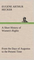 A Short History of Women's Rights from the Days of Augustus to the Present Time. with Special Reference to England and the United States. Second Edition Revised, with Additions.