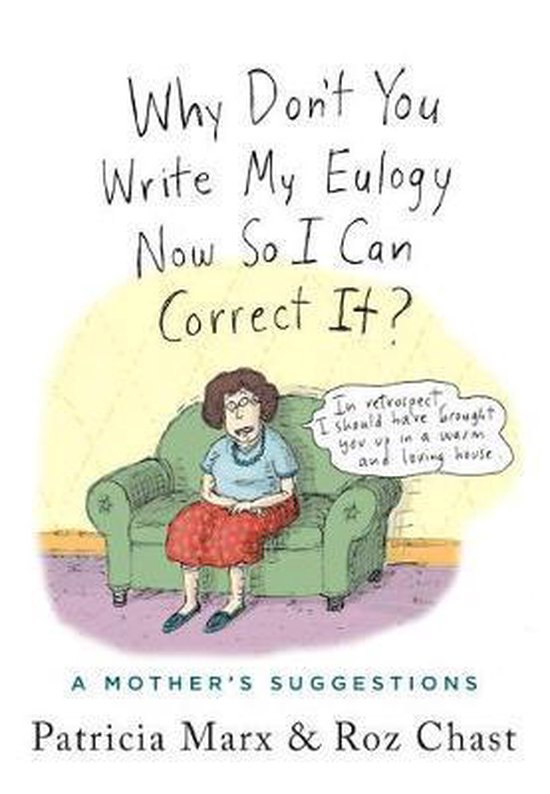 Boek cover Why Dont You Write My Eulogy Now So I Can Correct It? van Patricia Marx (Hardcover)