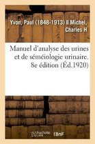Manuel d'Analyse Des Urines Et de Semeiologie Urinaire. 8e Edition