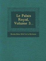Le Palais Royal, Volume 3...