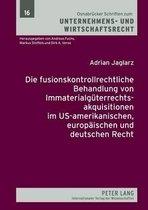 Die Fusionskontrollrechtliche Behandlung Von Immaterialgueterrechtsakquisitionen Im Us-Amerikanischen, Europaeischen Und Deutschen Recht