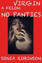 Virgin with a Felon: No Panties