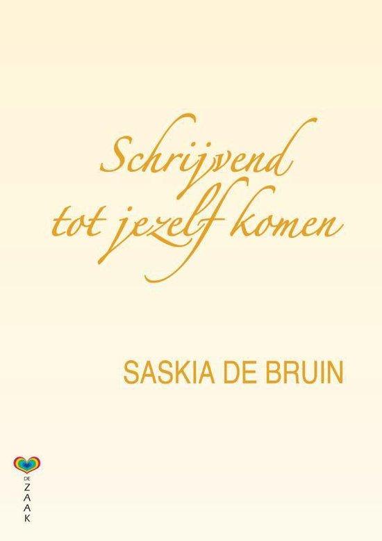 Schrijvend tot jezelf komen - Saskia de Bruin |