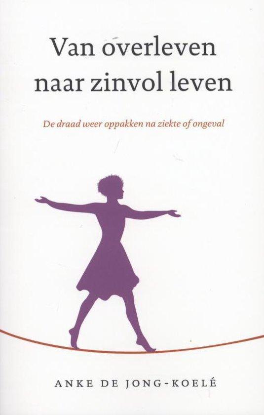 Van overleven naar zinvol leven - Anke De Jong |