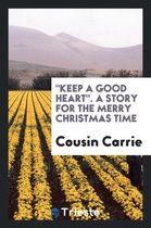 Keep a Good Heart. a Story for the Merry Christmas Time