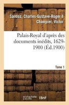 Palais-Royal d'apres des documents inedits, 1629-1900. Tome 1
