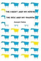 The Knight and His Horse & the Dog and His Shadow
