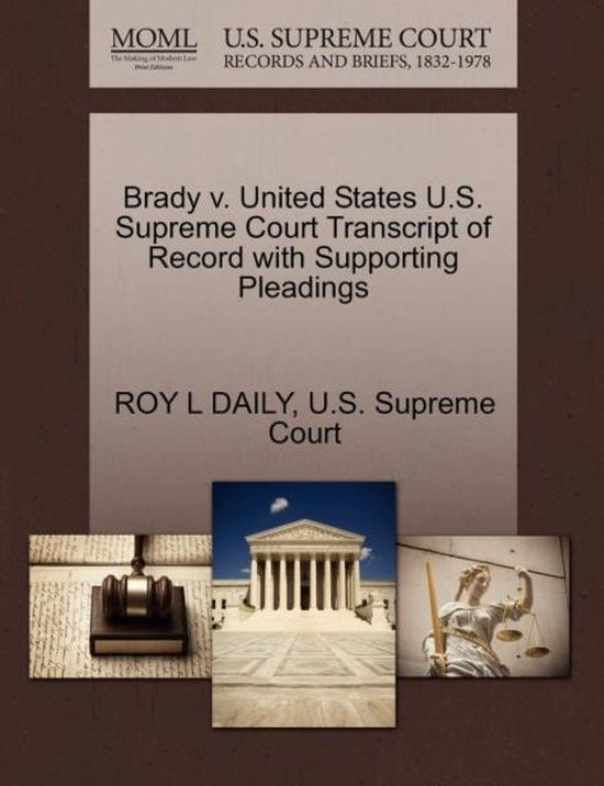 Brady V. United States U.S. Supreme Court Transcript of Record with Supporting Pleadings