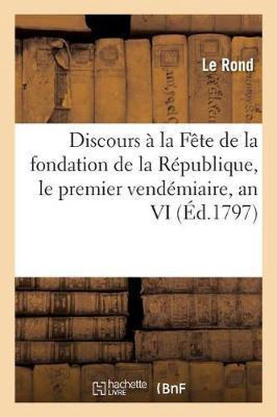 Discours a la Fete de la fondation de la Republique, le premier vendemiaire, an VI