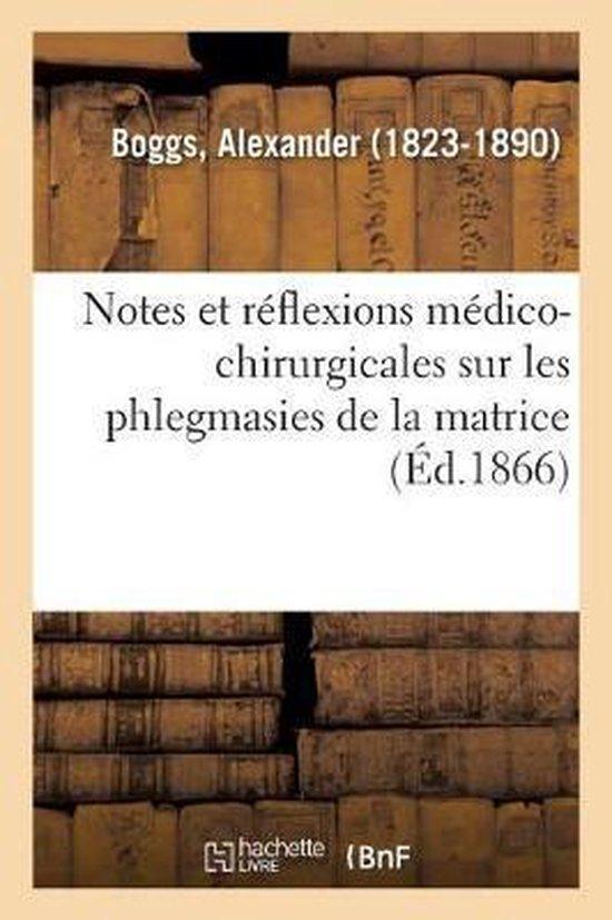 Notes et reflexions medico-chirurgicales sur les phlegmasies de la matrice