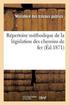 Repertoire methodique de la legislation des chemins de fer