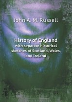 History of England with Separate Historical Sketches of Scotland, Wales, and Ireland