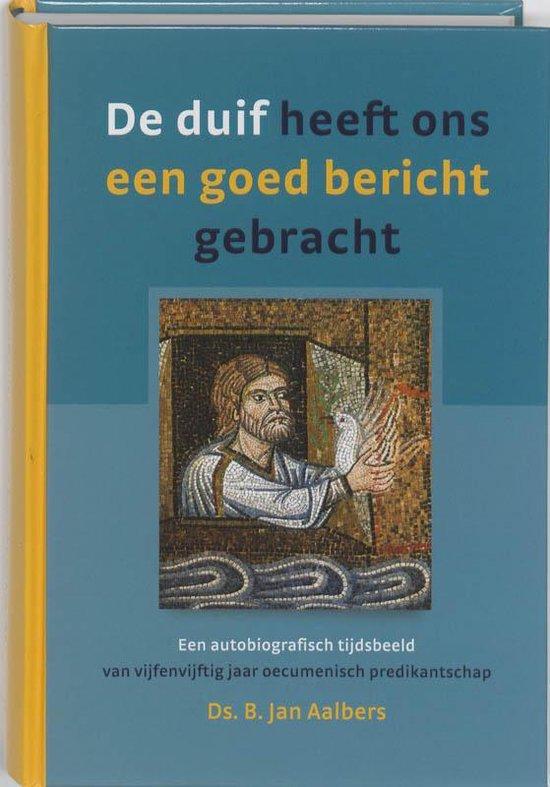 De Duif Heeft Ons Een Goed Bericht Gebracht - B. Jan Aalbers |