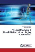 Physical Medicine & Rehabilitation (a Way to Live a Happy Life)