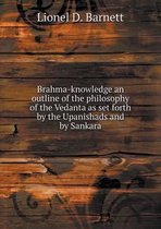 Brahma-Knowledge an Outline of the Philosophy of the Vedanta as Set Forth by the Upanishads and by Sankara