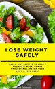 Omslag Lose Weight Safely: Paleo Diet Recipes to Lose 7 Pounds a Week, Lower Cholesterol, Detox Your Body & Feel Great