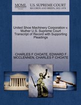 United Shoe Machinery Corporation V. Muther U.S. Supreme Court Transcript of Record with Supporting Pleadings