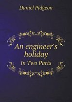 An Engineer's Holiday in Two Parts