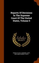 Reports of Decisions in the Supreme Court of the United States, Volume 5