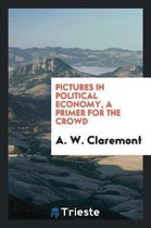 Pictures in Political Economy, a Primer for the Crowd