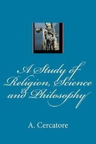 A Study of Religion, Science and Philosophy