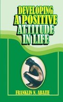 Developing a Positive Attitude in Life