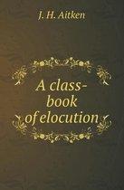 A Class-Book of Elocution