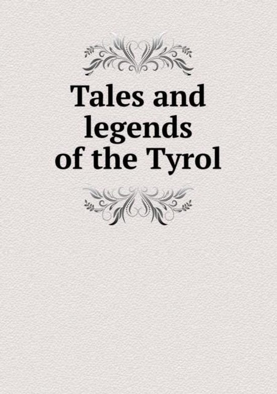 Tales and Legends of the Tyrol