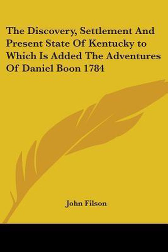 The Discovery, Settlement And Present State Of Kentucky To Which Is Added The Adventures Of Daniel Boon 1784