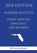 Florida Statutes - Public Officers, Employees, and Records (2018 Edition)
