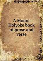 A Mount Holyoke Book of Prose and Verse