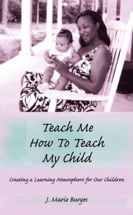 Teach Me How to Teach My Child