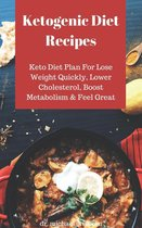 Omslag Ketogenic Diet Recipes: Keto Diet Plan For Lose Weight Quickly, Lower Cholesterol, Boost Metabolism & Feel Great