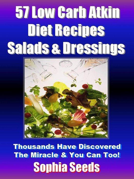 Low Carb Atkin Diet Recipes: 57 Salads & Dressings Recipes