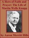 A Hero Of Faith And Prayer: Life Of Rev. M. W. Knapp