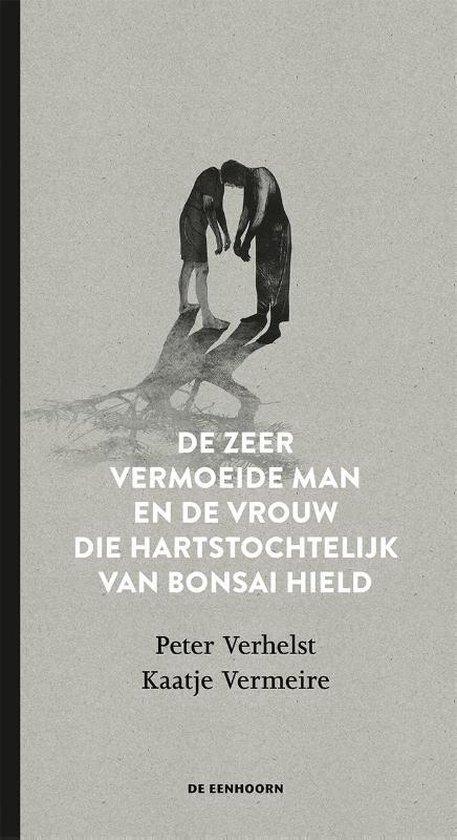 De zeer vermoeide man en de vrouw die hartstochtelijk van bonsai hield - Peter Verhelst |
