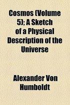 Cosmos (Volume 5); A Sketch Of A Physical Description Of The Universe