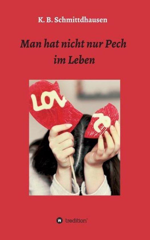 Boek cover Man hat nicht nur Pech im Leben van K B Schmittdhausen (Hardcover)