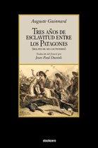 Tres Anos De Esclavitud Entre Los Patagones