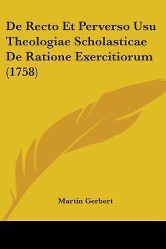 De Recto Et Perverso Usu Theologiae Scholasticae De Ratione Exercitiorum (1758)