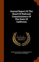 Annual Report of the Board of Railroad Commissioners of the State of California