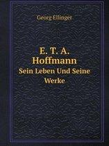 E. T. A. Hoffmann Sein Leben Und Seine Werke