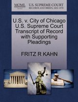 U.S. V. City of Chicago U.S. Supreme Court Transcript of Record with Supporting Pleadings