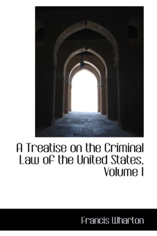 A Treatise on the Criminal Law of the United States, Volume I