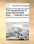 The Lucubrations of Isaac Bickerstaff, Esq; ... Volume 2 of 4