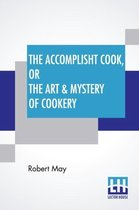 The Accomplisht Cook, Or The Art & Mystery Of Cookery