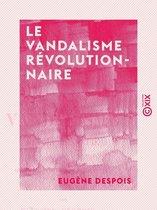 Le Vandalisme révolutionnaire - Fondations littéraires, scientifiques et artistiques de la Convention