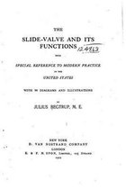 The Slide-Valve and Its Functions, with Special Reference to Modern Practice in the United States
