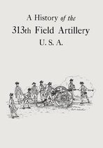 A History of the 313th Field Artillery U.S.A.