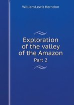 Exploration of the Valley of the Amazon Part 2
